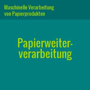 Leistung: Papierweiterverarbeiung - maschinelle Verarbeitung von Papierprodukten